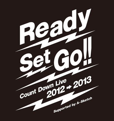 「Ready Set Go!!」Count Down Live2012→2013 supported by A-Sketch
